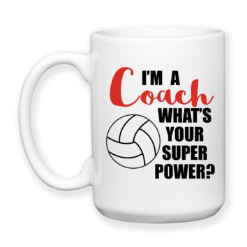 I'm A Volleyball Coach What's Your Super Power, Coaching, Gifts For Coaches, Coffee Mug