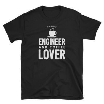 Proud Engineer and Coffee Lover Short-Sleeve T-Shirt - Great Gift for Coffee Loving Engineers