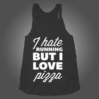 I Hate Running But I Love Pizza, Funny Workout Pizza Shirt on a Tri Blend Black Racerback