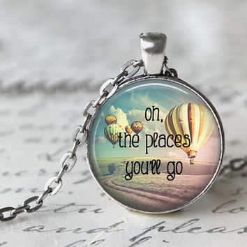 Oh The Places You'll Go Quote Necklace, Dr Seuss Quote, Hot Air Balloon Traveler Necklace, Graduation Gift