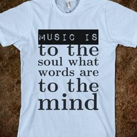 Music is to the soul what words are to the mind