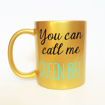 You Can Call Me Queen Bee -- Coffee Mug