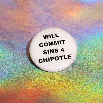 Will Commit Sins For Chipotle Pin-back Button