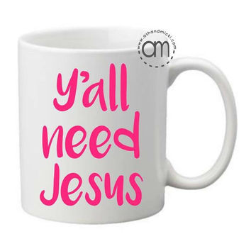 Y'all Need Jesus wine glass and coffee mug