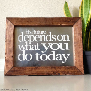 Inspirational Wood Sign, The future depends on what you do today, Pallet Sign, Sayings Sign, Rustic Wall Art, Shabby Chic, Barnwood Sign