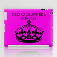 Keep calm and be a princess iPad Case by Irène Sneddon