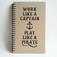 Work like a captain, play like a pirate, 5x8 writing journal, custom spiral notebook, handmade brown kraft memory book, small sketchbook