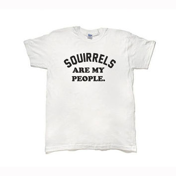Squirrels Are My People - Shirt - Ships in 2-3 days