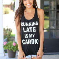 Running Late Is My Cardio Tank - Black