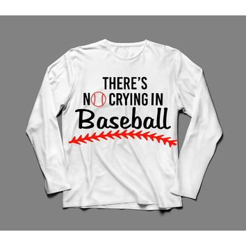 No Crying in Baseball T-Shirt - Long Sleeved