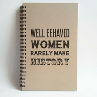 Well behaved women rarely make history, 5x8 writing journal, custom spiral notebook, handmade brown kraft memory book, small sketchbook
