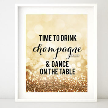 "Printable sign ""Time to drink champagne and dance on the table"", gold party sign, gold celebration decor, gold graduation decor -gp104"