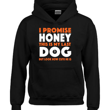 I Promise Honey This Is My Last Dog But Look How Cute He Is - Hoodie