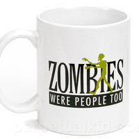 ZOMBIES WERE PEOPLE TOO MUG