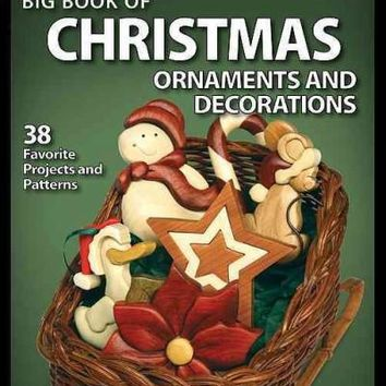 Big Book of Christmas Ornaments and Decorations: 37 Favorite Projects and Patterns (Best of Scroll Saw Woodworking & Crafts)