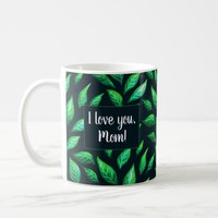 Elegant Green Leaves Botanical I Love You Mom Coffee Mug