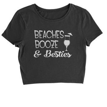 Beaches, Booze And Besties Cropped T-Shirt