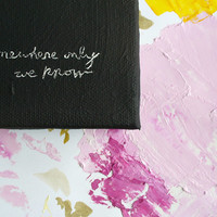 somewhere only we know - love notes painting quote romantic gift