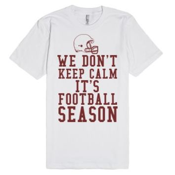 We Don't Keep Calm It's Football Season-Unisex White T-Shirt