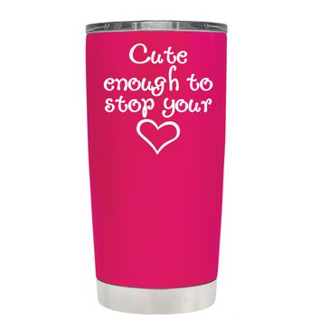 Cute Enough to Stop on Hot Pink 20 oz Tumbler Cup