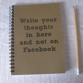 Write Your Thoughts In Here And Not On Facebook  5 X 7 Journal