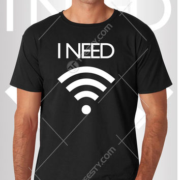 I Need Wifi T-shirt T-shirts Tank Top Tank Tops Hoodie Hoodies American Apparel Snapback Hats Caps Beanies Phone Cases Long Sleeves Sweats