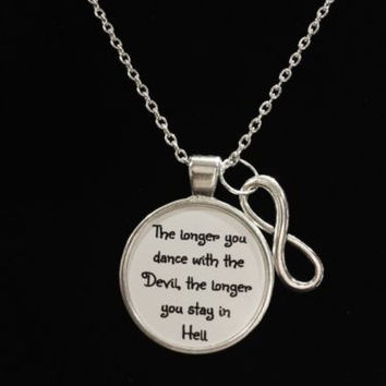 Infinity Inspirational Dance With The Devil Living Hell Quote Necklace