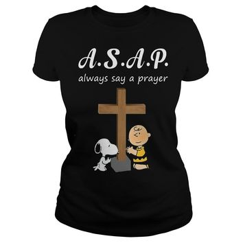 ASAP always say a prayer Snoopy and Charlie shirt Classic Ladies Tee