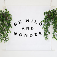 Wall Tapestry Banner // Be Wild and Wonder™ // inspirational quote // wall decor // home decor // wall art // wall hanging // 2 ft