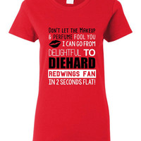 Don't let the Makeup & Perfume Fool You Redwings T-Shirt I Can Go From Delightful to Diehard REDWINGS Fan 2 Seconds Ladies Unisex Style