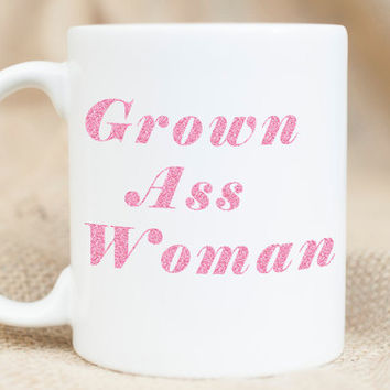 Grown Ass Woman Mug - Funny Mug - Sarcastic Mug