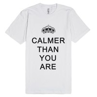 Calmer Than You Are Anti Keep Calm T Shirt-Unisex White T-Shirt