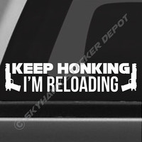 Keep Honking I'm Reloading Funny Bumper Sticker Vinyl Decal Joke Car Decal SUV Gun Molon Labe Decal 4x4 Truck Decal Fits Jeep Dodge Ram