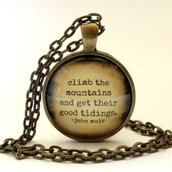 John Muir Quote, Climb the Mountains and Get Their Good Tidings, glass necklace, pendant, Hiker, Climber, Gift Idea, Nature Lover, Outdoors