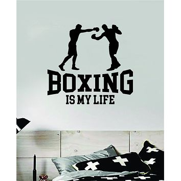Boxing Is My Life V3 Wall Decal Decor Art Sticker Vinyl Room Bedroom Home Teen Inspirational Sports Kids MMA Fight Gloves Box Gym Train