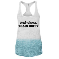 Eat Clean, Train Dirty Ombre Burnout Racerback Tank - Great For Gym - Great Motivation