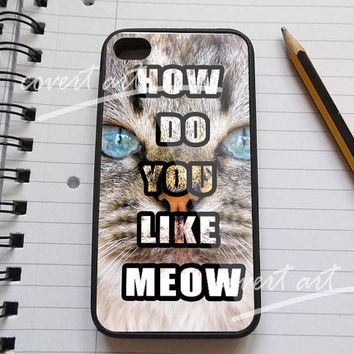 How do you like meow quote  for iPhone 4 / 4S / 5 Case Samsung Galaxy S3 / S4 Case