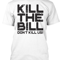 KILL THE BILL DON'T KILL US!