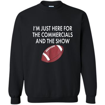 Here for the Commercials... Funny Sunday Final Game T-Shirt Printed Crewneck Pullover Sweatshirt