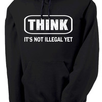 Think It's Not Illegal Yet Hoodie