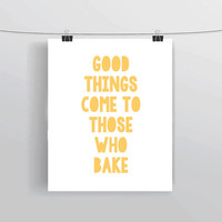 Good Things Come To Those Who Bake INSTANT DOWNLOAD Printable Typography Quote Wall Art Home Decor Apartment Decor Kitchen Decor