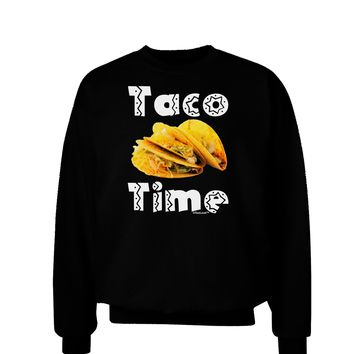 Taco Time - Mexican Food Design Adult Dark Sweatshirt by TooLoud