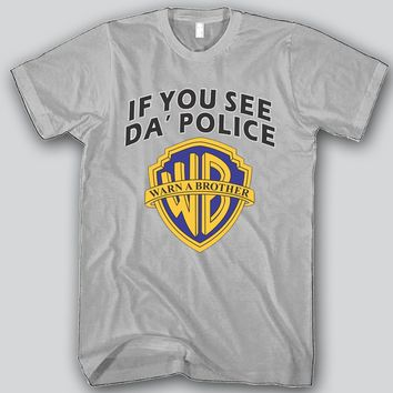 If You See Da Police Warn A Brother Unisex T-shirt Funny and Music