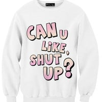 Can U Like Shut Up Sweatshirt | Yotta Kilo