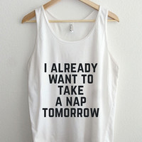 I Already Want To Take a Nap Tomorrow Typography Unisex Tank Top
