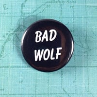 """Doctor Who Bad Wolf 1.25"""" pin"""