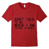 Dont Talk to me when i am talking to myself
