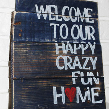 Rustic Welcome To Our Happy Crazy Fun Home Reclaimed Wood Sign
