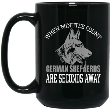 When Minutes Count, German Shepherds Are Seconds Away Black Coffee or Tea Mug