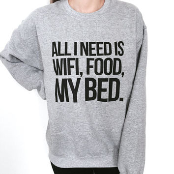 All i need is wifi food my bed sweatshirt gray crewneck for womens girls jumper funny saying fashion lazy sleeping relax